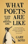 What Poets Are Like: Up and Down with the Writing Life - Gary Soto