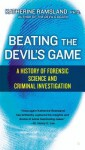 Beating the Devil's Game: A History of Forensic Science and Criminal - Katherine Ramsland