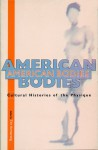 American Bodies: Cultural Histories of the Physique - Tim Armstrong