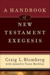 A Handbook of New Testament Exegesis - Craig L. Blomberg, Jennifer Foutz Markley