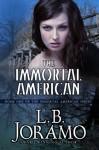 The Immortal American (The Immortal American Series) - L. B. Joramo, Jennifer Jakes, D. Patrick Miller
