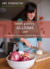 Fresh Pantry: Alliums: Eat Seasonally, Cook Smart & Learn to Love Your Onions - Amy Pennington
