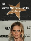 The Sarah Michelle Gellar Handbook - Everything You Need to Know about Sarah Michelle Gellar - Emily Smith