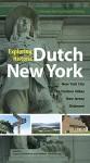 Exploring Historic Dutch New York: New York City * Hudson Valley * New Jersey * Delaware - Gajus Scheltema, Heleen Westerhuijs, Russell Shorto