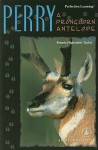 Perry: A Pronghorn Antelope - Bonnie Highsmith Taylor, Anne Schraff