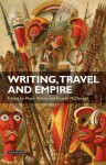 Writing, Travel and Empire - Peter Hulme, Russell McDougall