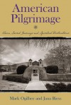 American Pilgrimage: Eleven Sacred Journeys and Spiritual Destinations - Jana Riess, Jana Reiss