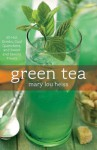 Green Tea: 50 Hot Drinks, Cool Quenchers, and Sweet and Savory Treats - Mary Lou Heiss