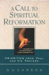 A Call to Spiritual Reformation: Priorities from Paul and His Prayers - D.A. Carson