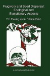 Frugivory and Seed Dispersal: Ecological and Evolutionary Aspects - Theodore H. Fleming