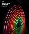 Lori Hersberger: Phantom Studies - Lionel Bovier, Vincent Pécoil, Thierry Raspail, Lori Hersberger