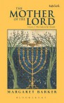 The Mother of the Lord: Volume 1: The Lady in the Temple - Margaret Barker