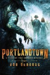 Portlandtown: A Tale of the Oregon Wyldes - Rob DeBorde