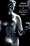 The Complete Butcher's Tales - Rikki Ducornet
