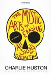 The Mystic Arts of Erasing All Signs of Death - Charlie Huston, Michael Garcia