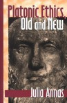 Platonic Ethics, Old & New (Townsend Lectures/Studies in Classical Philology) - Julia Annas