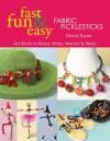 Fast, Fun & Easy Fabric Ficklesticks: Art Sticks to Bend, Wrap, Weave & Wear - Diana Taylor