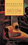 Opposite Contraries: The Unknown Journals of Emily Carr and Other Writings - Emily Carr, Susan Crean