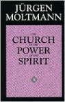 The Church in the Power of the Spirit: A Contribution to Messianic Ecclesiology - Jürgen Moltmann