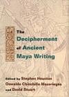 The Decipherment of Ancient Maya Writing - Stephen Houston, Stephen Houston, David Stuart