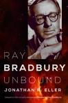 Ray Bradbury Unbound - Jonathan R. Eller