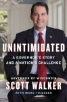 Unintimidated: A Governor's Story and a Nation's Challenge - Scott Walker, Marc Thiessen