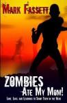Zombies Ate My Mom! - Mark Fassett