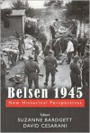 Belsen 1945: New Historical Perspectives - Suzanne Bardgett, David Cesarani