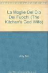La moglie del dio dei fuochi - Amy Tan, Lidia Zazo