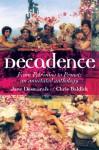 Decadence: An Annotated Anthology - Jane Desmarais, Chris Baldick