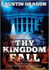 Thy Kingdom Fall (After Eden Series, Book 1) - Austin Dragon