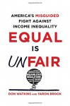 Equal Is Unfair: America's Misguided Fight Against Income Inequality - Don Watkins, Yaron Brook