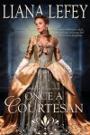 Once a Courtesan (Once Wicked) - Liana LeFey
