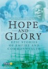 Hope and Glory: Epic Stories of Empire and Commonwealth - Melissa Blackburn, Steve Humphries, Nick Maddocks, Clair Titley