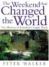 The Weekend That Changed the World: The Mystery of Jerusalem's Empty Tomb - Peter Walker
