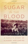 Sugar in the Blood: A Family's Story of Slavery and Empire - Andrea Stuart