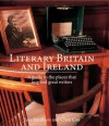 Literary Britain and Ireland: A Guide to the Places That Inspired Great Writers - Jane Struthers