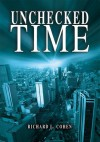 Unchecked Time - Richard Cohen