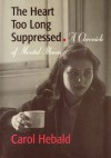 The Heart Too Long Suppressed: A Chronicle of Mental Illness - Carol Hebald, Dr. Thomas S. Szasz