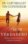 Amor Verdadero: Disfrute el Matrimonio Que Siempre Ha Deseado - Gary Smalley, Ted Cunningham