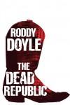 The Dead Republic - Roddy Doyle