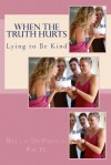 When the Truth Hurts: Lying to Be Kind - Bella DePaulo