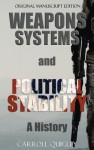 Weapons Systems and Political Stability: A History - Carroll Quigley