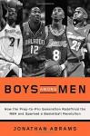 Boys Among Men: How the Prep-to-Pro Generation Redefined the NBA and Sparked a Basketball Revolution - Jonathan Abrams