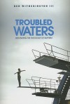 Troubled Waters: The Real New Testament Theology of Baptism - Ben Witherington III