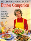 Polly Clingerman's Dinner Companion: Glorious, Easy Meals In Less Than An Hour! - Polly Clingerman
