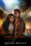 King of Ash and Bone - Melissa Wright