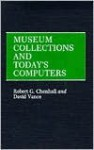 Museum Collections and Today's Computers - Robert G. Chenhall, David Vance