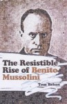The Resistible Rise Of Benito Mussolini - Tom Behan