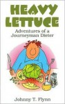 Heavy Lettuce: Adventures of a Journeyman Dieter - Johnny T. Flynn
